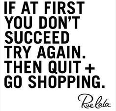 quit and go shopping