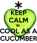 keep-calm-be-cool-as-a-cucumber